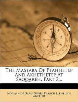 The Mastaba Of Ptahhetep And Akhethetep At Saqqareh, Part 2...