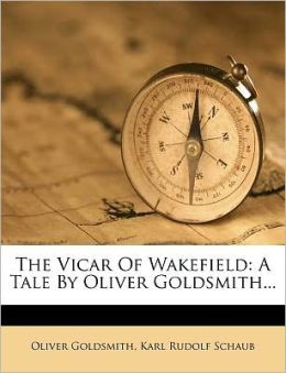 The Vicar Of Wakefield: A Tale By Oliver Goldsmith...