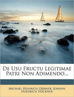 De Usu Fructu Legitimae Patri Non Adimendo...