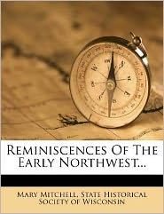 Reminiscences Of The Early Northwest...