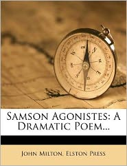 Samson Agonistes: A Dramatic Poem...