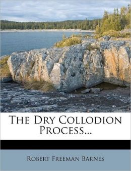 The Dry Collodion Process...
