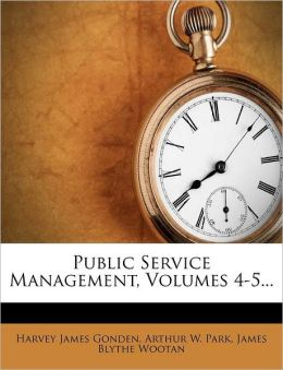 Public Service Management, Volumes 4-5...