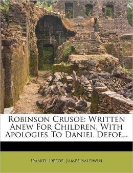 Robinson Crusoe: Written Anew For Children, With Apologies To Daniel Defoe...