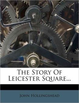 The Story Of Leicester Square...