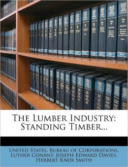The Lumber Industry: Standing Timber...