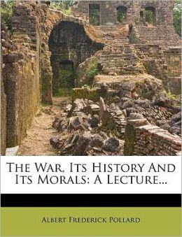 The War, Its History And Its Morals: A Lecture...