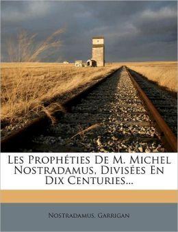 Les Proph ties De M. Michel Nostradamus, Divis es En Dix Centuries...