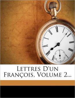 Lettres D'un Fran ois, Volume 2...