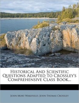 Historical And Scientific Questions Adapted To Crossley's Comprehensive Class Book...