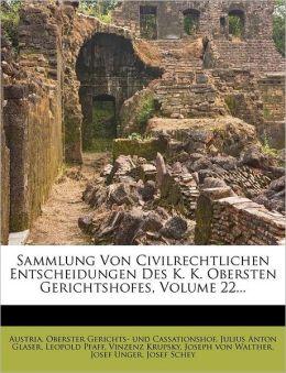 Sammlung Von Civilrechtlichen Entscheidungen Des K. K. Obersten Gerichtshofes, Volume 22...