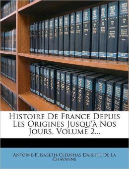 Histoire De France Depuis Les Origines Jusqu' Nos Jours, Volume 2...