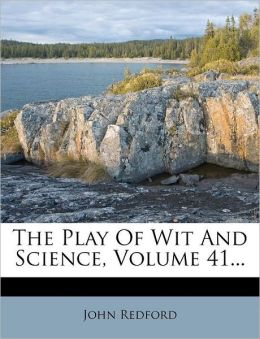 The Play Of Wit And Science, Volume 41...