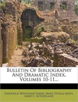 Bulletin Of Bibliography And Dramatic Index, Volumes 10-11...