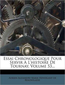 Essai Chronologique Pour Servir A L'histoire De Tournay, Volume 53...
