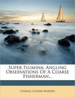 Super Flumina: Angling Observations Of A Coarse Fisherman...