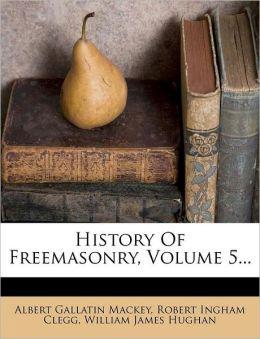 History Of Freemasonry, Volume 5...