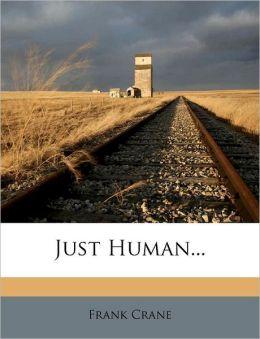 Just Human...