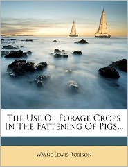 The Use Of Forage Crops In The Fattening Of Pigs...
