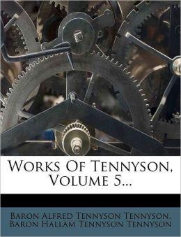 Works Of Tennyson, Volume 5...