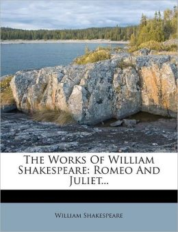The Works Of William Shakespeare: Romeo And Juliet...