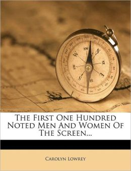 The First One Hundred Noted Men And Women Of The Screen...