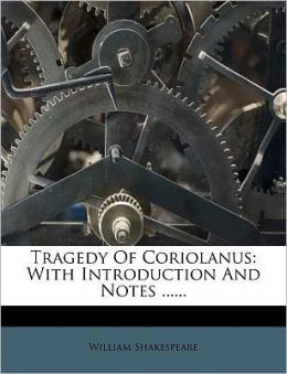 Tragedy Of Coriolanus: With Introduction And Notes ......