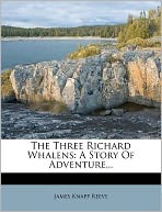 The Three Richard Whalens: A Story Of Adventure...