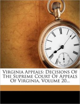 Virginia Appeals: Decisions Of The Supreme Court Of Appeals Of Virginia, Volume 20...