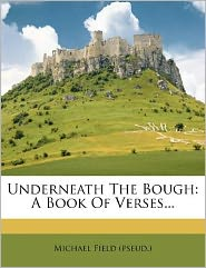 Underneath The Bough: A Book Of Verses...