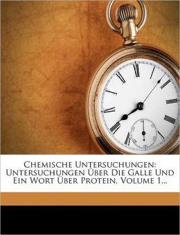 Chemische Untersuchungen: Untersuchungen ber Die Galle Und Ein Wort ber Protein, Volume 1...