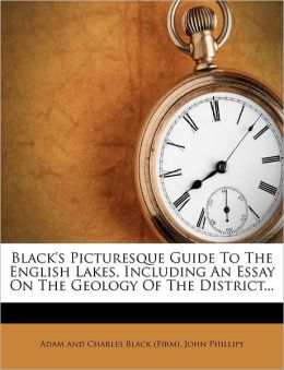 Black's Picturesque Guide To The English Lakes, Including An Essay On The Geology Of The District...