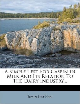 A Simple Test For Casein In Milk And Its Relation To The Dairy Industry...