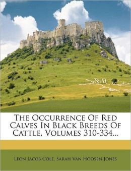 The Occurrence Of Red Calves In Black Breeds Of Cattle, Volumes 310-334...