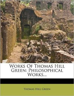 Works Of Thomas Hill Green: Philosophical Works...