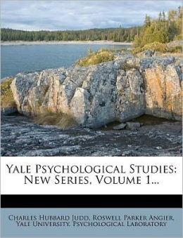 Yale Psychological Studies: New Series, Volume 1...