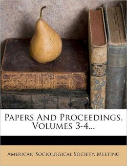 Papers And Proceedings, Volumes 3-4...
