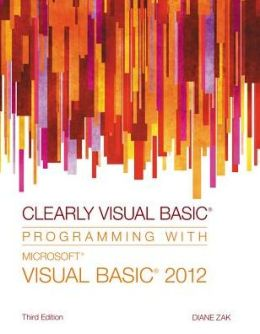 Clearly Visual Basic: Programming with Microsoft Visual Basic 2012