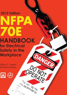 NFPA 70E: Handbook for Electrical Safety in the Workplace 2012 Edition NFPA