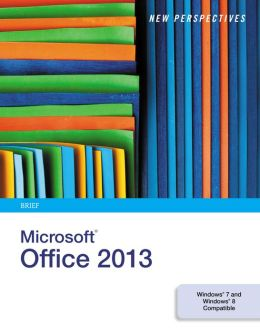 New Perspectives on Microsoft Office 2013: Brief