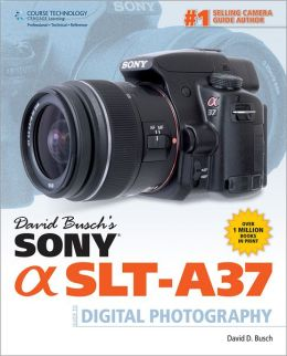 David Busch's Sony SLT-A37 Guide to Digital Photography