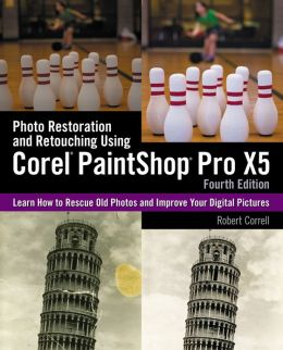Photo Restoration and Retouching Using Corel PaintShop Pro X5