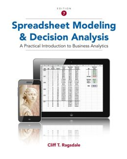 spreadsheet modeling and decision analysis Spreadsheet modeling and decision analysis: a practical introduction to business analytics, 7th edition.