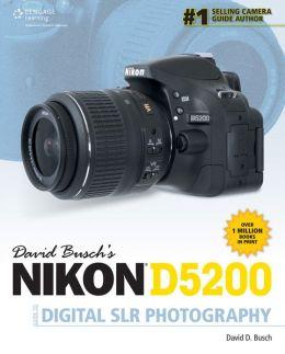 David Busch's Nikon D5200 Guide to Digital SLR Photography