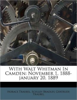 With Walt Whitman In Camden: November 1, 1888-january 20, 1889