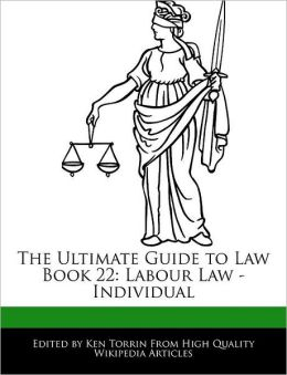 The Ultimate Guide to Law Book 22: Labour Law - Individual