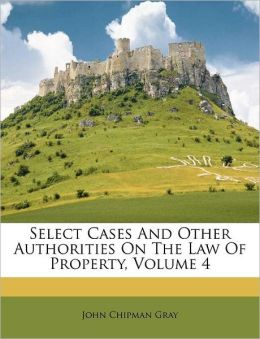 Select Cases And Other Authorities On The Law Of Property, Volume 4