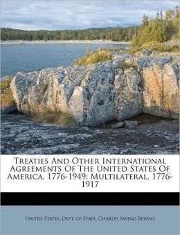 Treaties And Other International Agreements Of The United States Of America, 1776-1949: Multilateral, 1776-1917