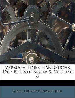 Versuch Eines Handbuchs Der Erfindungen: S, Volume 6