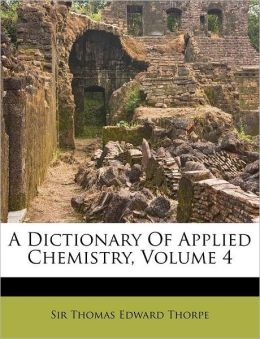 A Dictionary Of Applied Chemistry, Volume 4